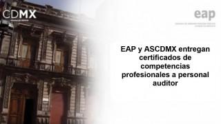 EAP y ASCDMX entregan certificados de competencias profesionales a personal auditor